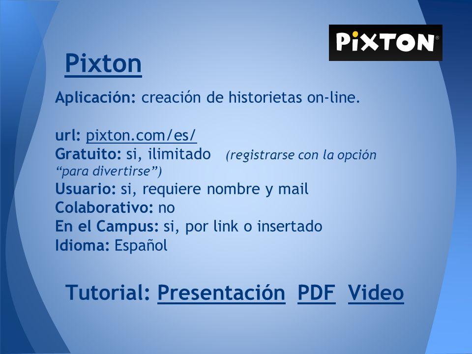 Pixton Aplicación: creación de historietas on-line. url: pixton.com/es/pixton.com/es/ Gratuito: si, ilimitado (registrarse con la opción para divertir