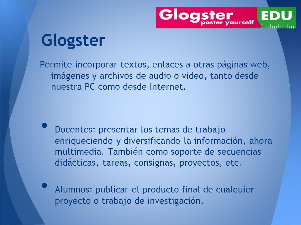 Glogster Permite incorporar textos, enlaces a otras páginas web, imágenes y archivos de audio o video, tanto desde nuestra PC como desde Internet. Doc