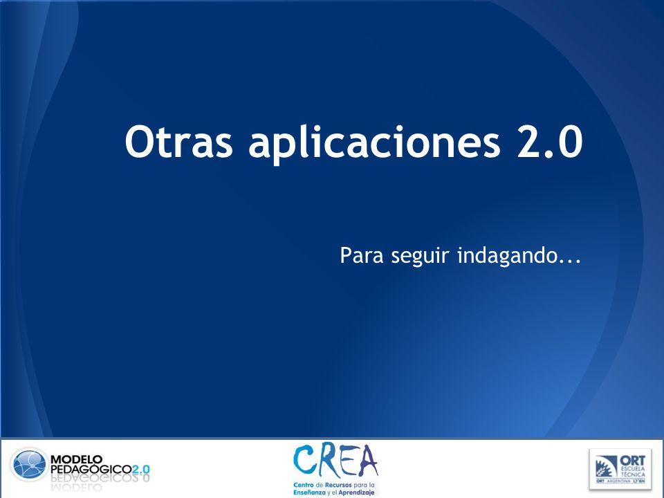 Otras aplicaciones 2.0 Para seguir indagando...