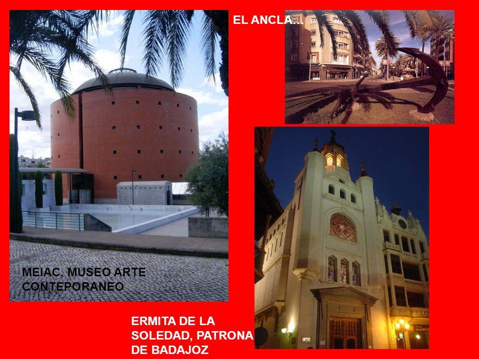MEIAC, MUSEO ARTE CONTEPORANEO EL ANCLA… ERMITA DE LA SOLEDAD, PATRONA DE BADAJOZ