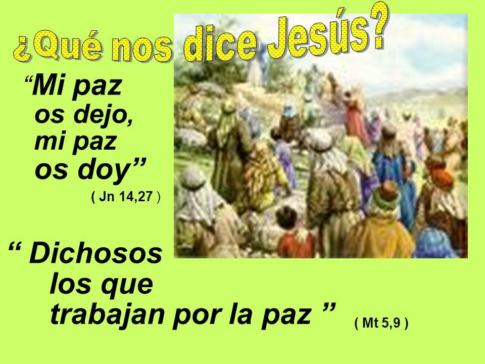 Mi paz os dejo, mi paz os doy ( Jn 14,27 ) Dichosos los que trabajan por la paz ( Mt 5,9 )