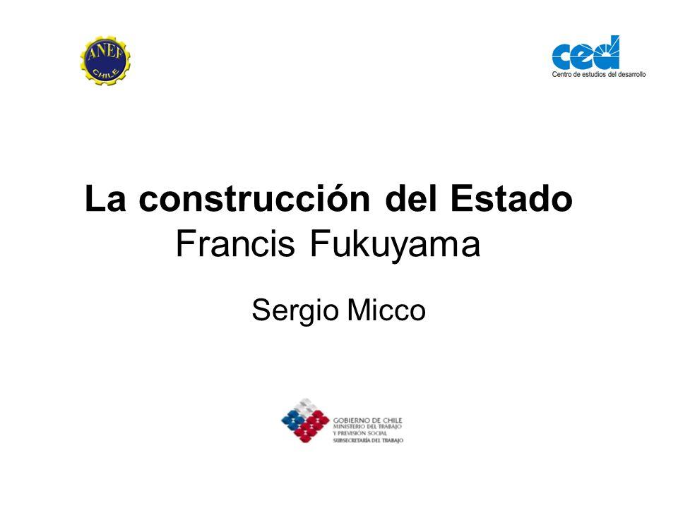 La construcción del Estado Francis Fukuyama Sergio Micco