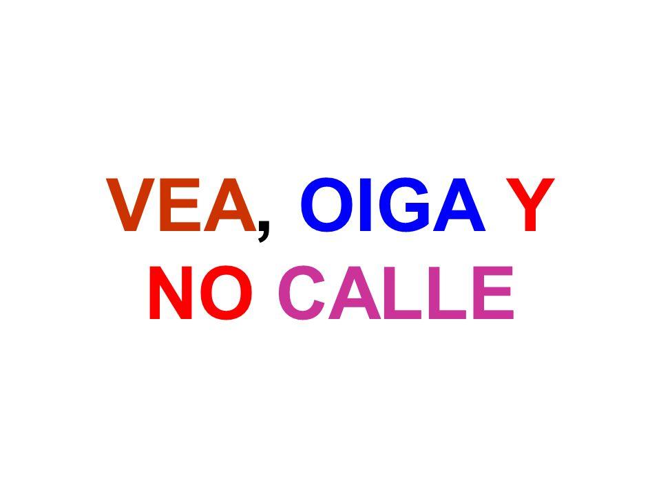 VEA, OIGA Y NO CALLE