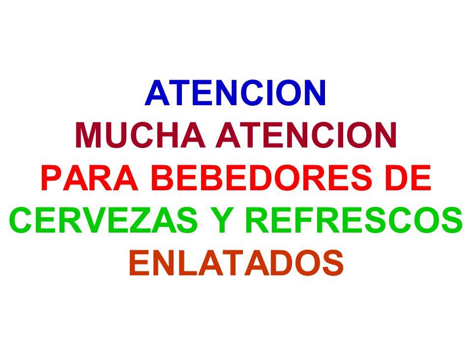 ATENCION MUCHA ATENCION PARA BEBEDORES DE CERVEZAS Y REFRESCOS ENLATADOS
