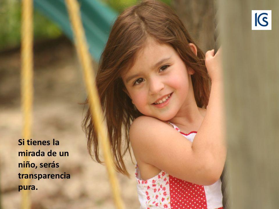 Si tienes la sonrisa de un niño, darás una de las mayores expresiones de amor.