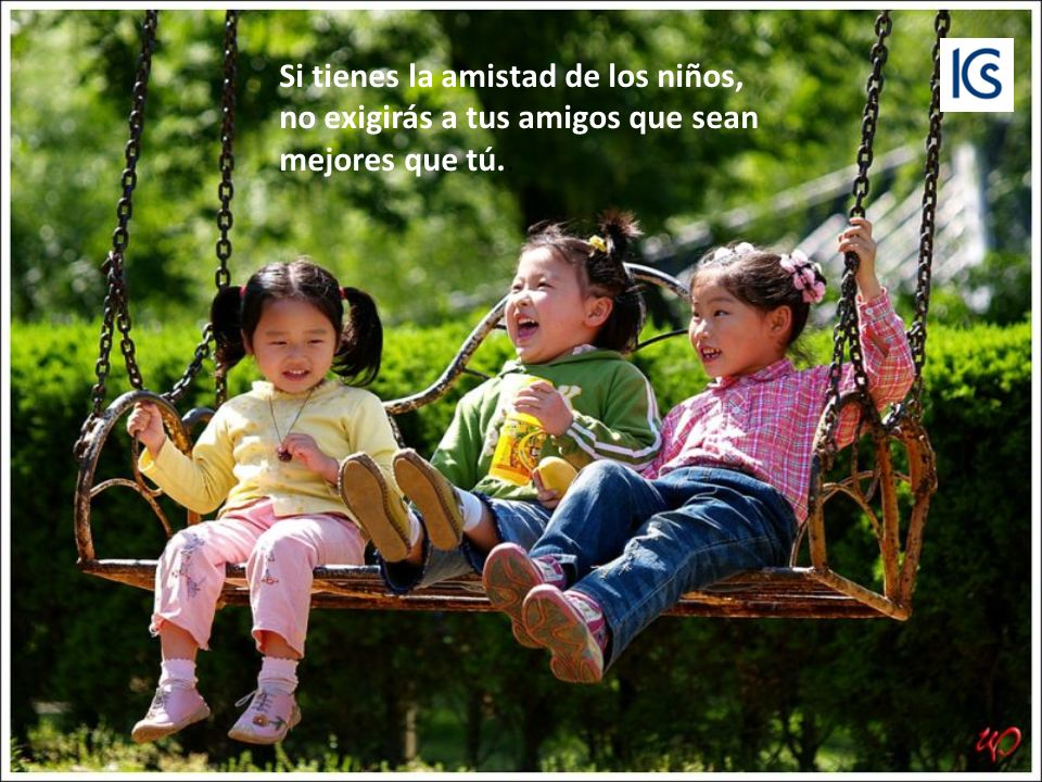 Si cantas y ríes fuerte como los niños, será para expresar que eres la persona más feliz del mundo.
