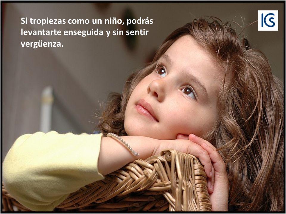 Si actúas como un niño, no será para que el mundo vea qué bueno eres.