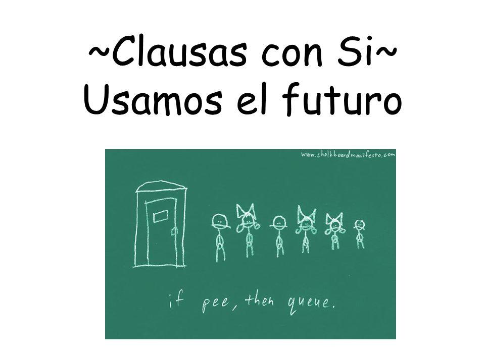 ~Clausas con Si~ Usamos el futuro