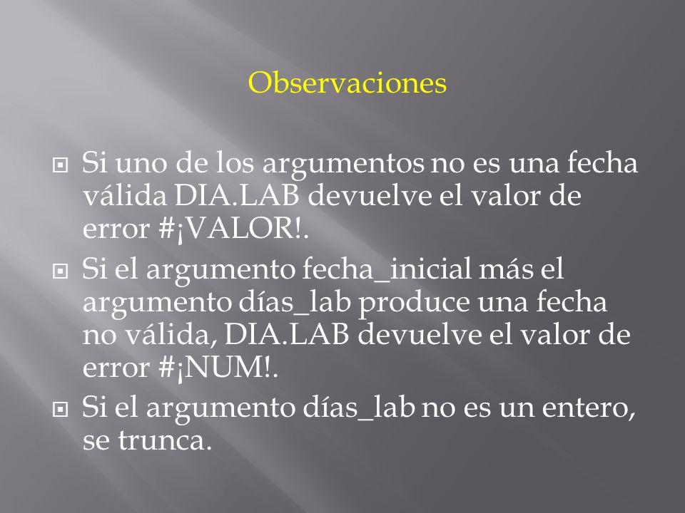 Observaciones Si uno de los argumentos no es una fecha válida DIA.LAB devuelve el valor de error #¡VALOR!.
