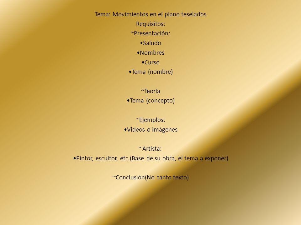Tema: Movimientos en el plano teselados Requisitos: ~Presentación: Saludo Nombres Curso Tema (nombre) ~Teoría Tema (concepto) ~Ejemplos: Videos o imág