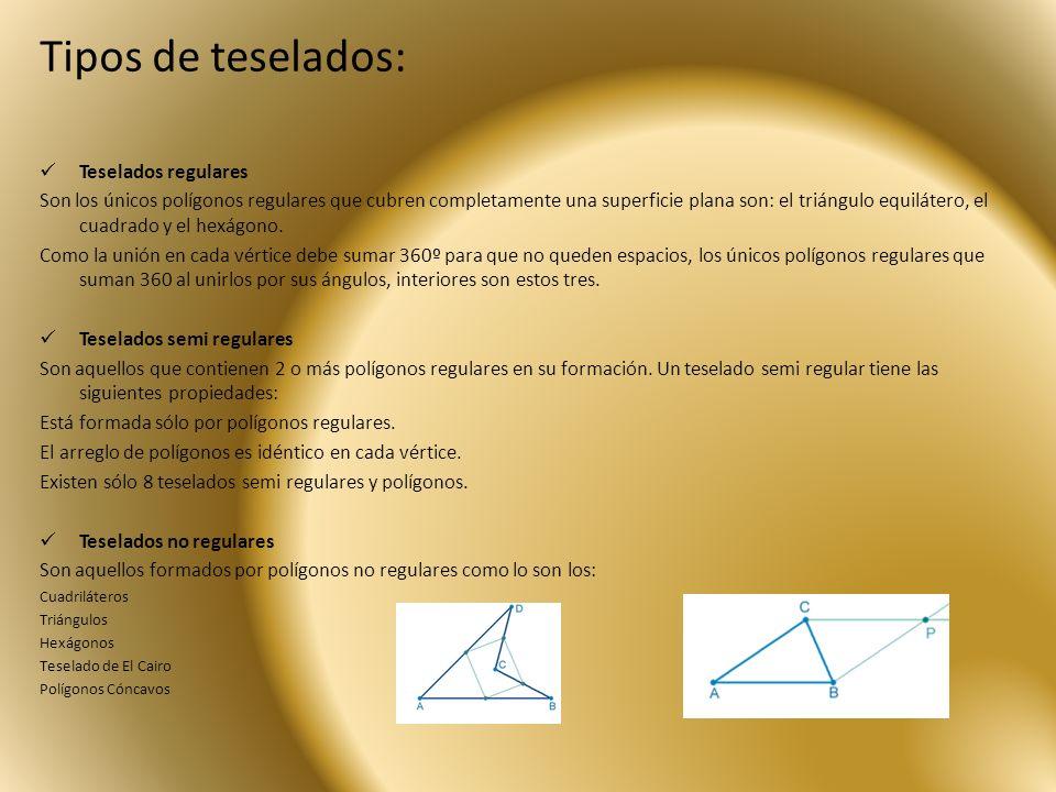 Tipos de teselados: Teselados regulares Son los únicos polígonos regulares que cubren completamente una superficie plana son: el triángulo equilátero,