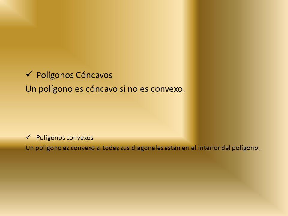 Un polígono es cóncavo si no es convexo. Polígonos convexos Un polígono es convexo si todas sus diagonales están en el interior del polígono.