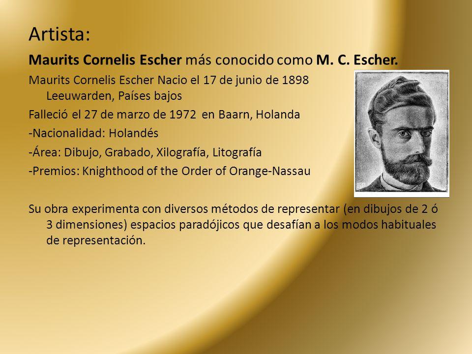 Artista: Maurits Cornelis Escher más conocido como M. C. Escher. Maurits Cornelis Escher Nacio el 17 de junio de 1898 Leeuwarden, Países bajos Falleci