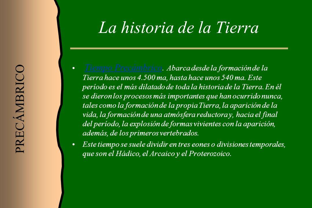 La historia de la Tierra Tiempo Precámbrico. Abarca desde la formación de la Tierra hace unos 4.500 ma, hasta hace unos 540 ma. Este período es el más