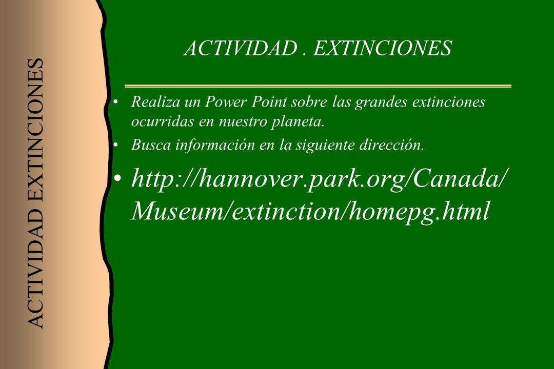 ACTIVIDAD. EXTINCIONES Realiza un Power Point sobre las grandes extinciones ocurridas en nuestro planeta. Busca información en la siguiente dirección.