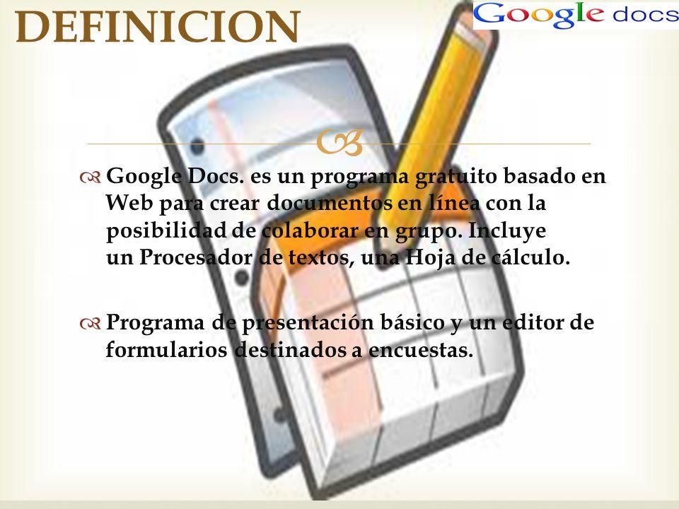 Google Docs. es un programa gratuito basado en Web para crear documentos en línea con la posibilidad de colaborar en grupo. Incluye un Procesador de t