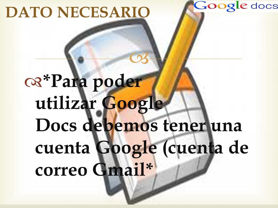 *Para poder utilizar Google Docs debemos tener una cuenta Google (cuenta de correo Gmail* DATO NECESARIO
