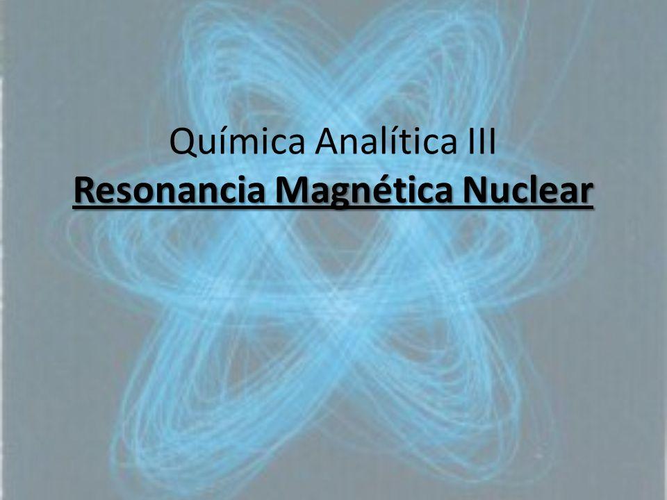 Resonancia Magnética Nuclear Química Analítica III Resonancia Magnética Nuclear