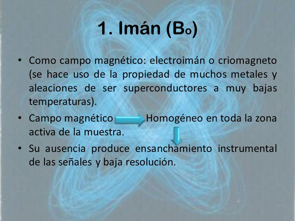 1. Imán (B o ) Como campo magnético: electroimán o criomagneto (se hace uso de la propiedad de muchos metales y aleaciones de ser superconductores a m