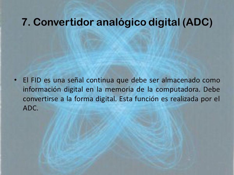 7. Convertidor analógico digital (ADC) El FID es una señal continua que debe ser almacenado como información digital en la memoria de la computadora.