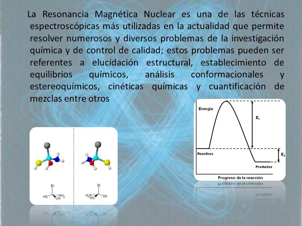 La Resonancia Magnética Nuclear es una de las técnicas espectroscópicas más utilizadas en la actualidad que permite resolver numerosos y diversos prob