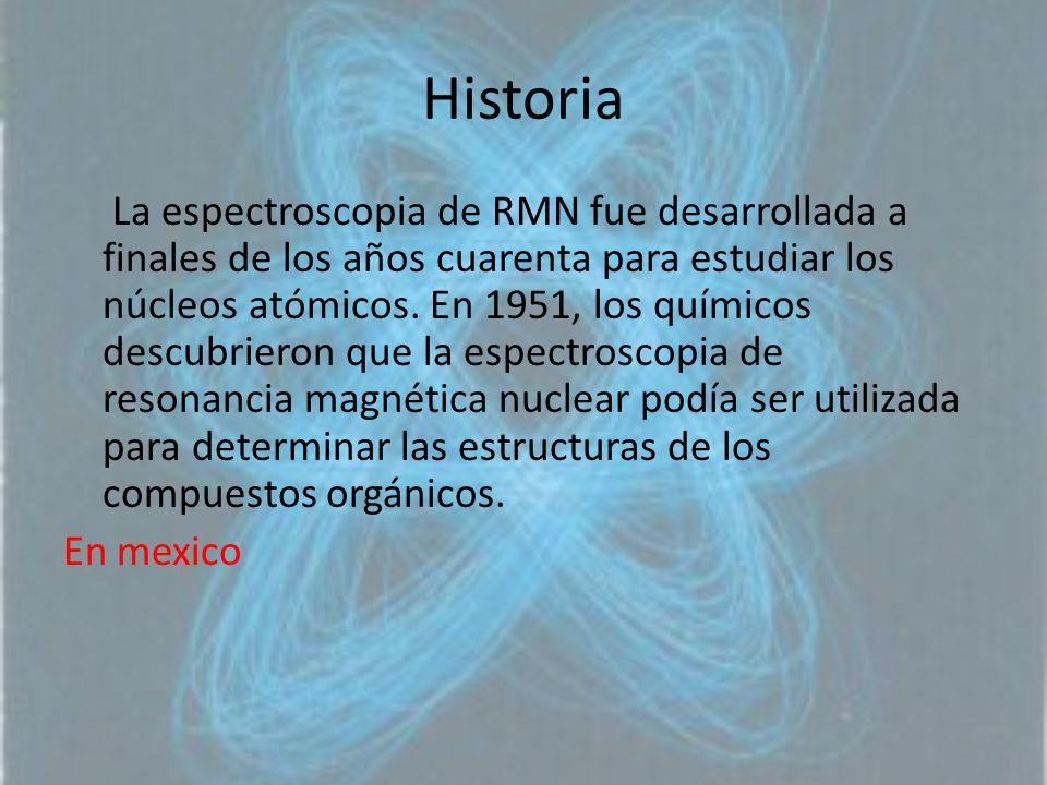 Historia La espectroscopia de RMN fue desarrollada a finales de los años cuarenta para estudiar los núcleos atómicos. En 1951, los químicos descubrier