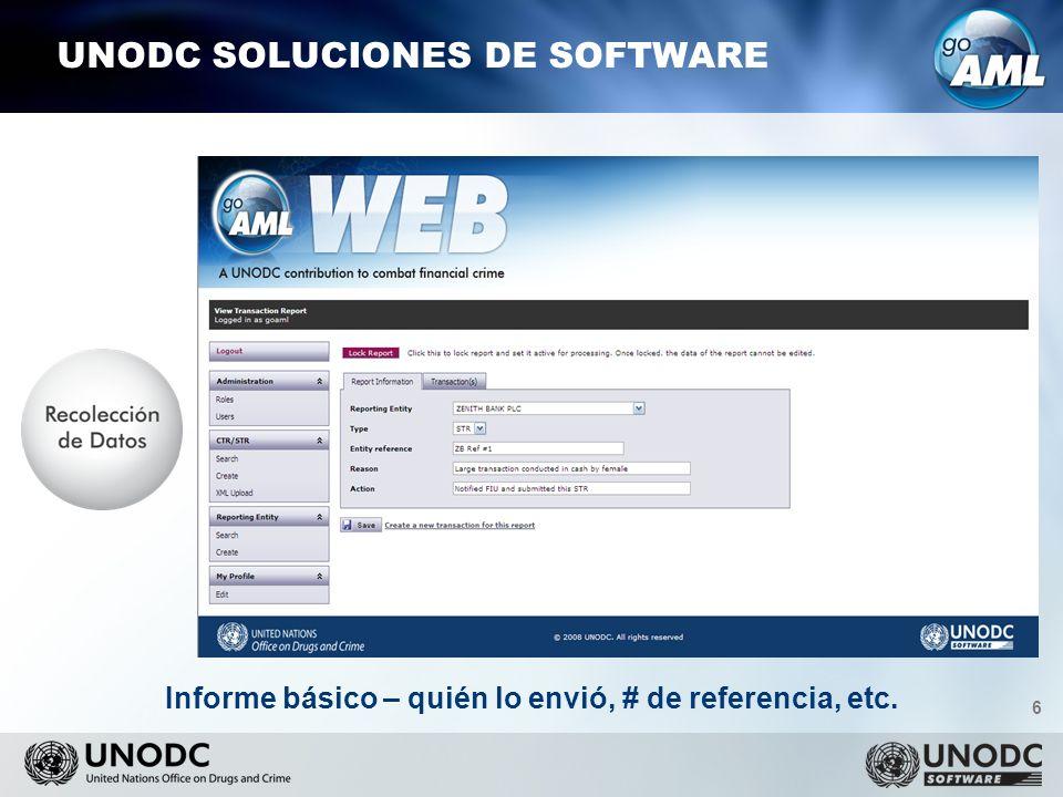 6 UNODC SOLUCIONES DE SOFTWARE Informe básico – quién lo envió, # de referencia, etc.
