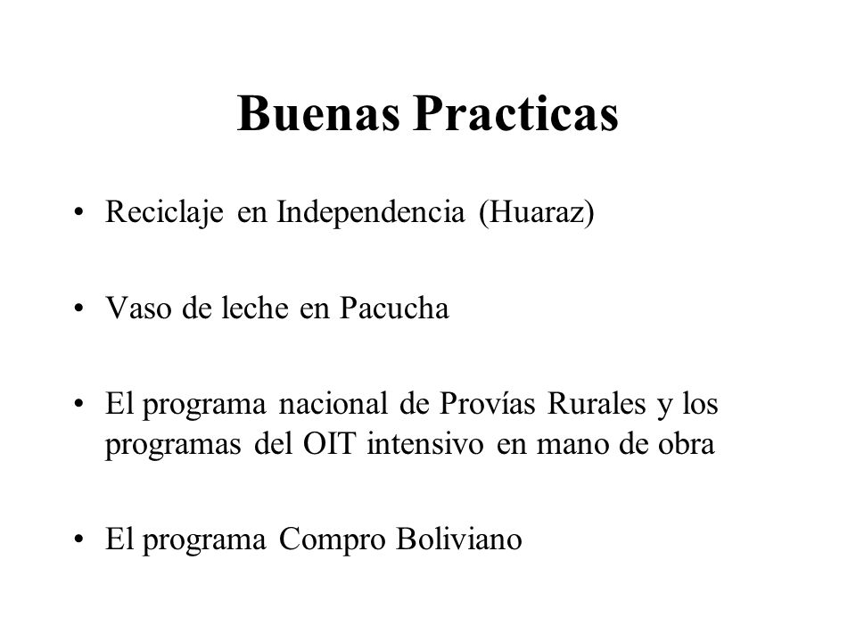 Buenas Practicas Reciclaje en Independencia (Huaraz) Vaso de leche en Pacucha El programa nacional de Provías Rurales y los programas del OIT intensiv