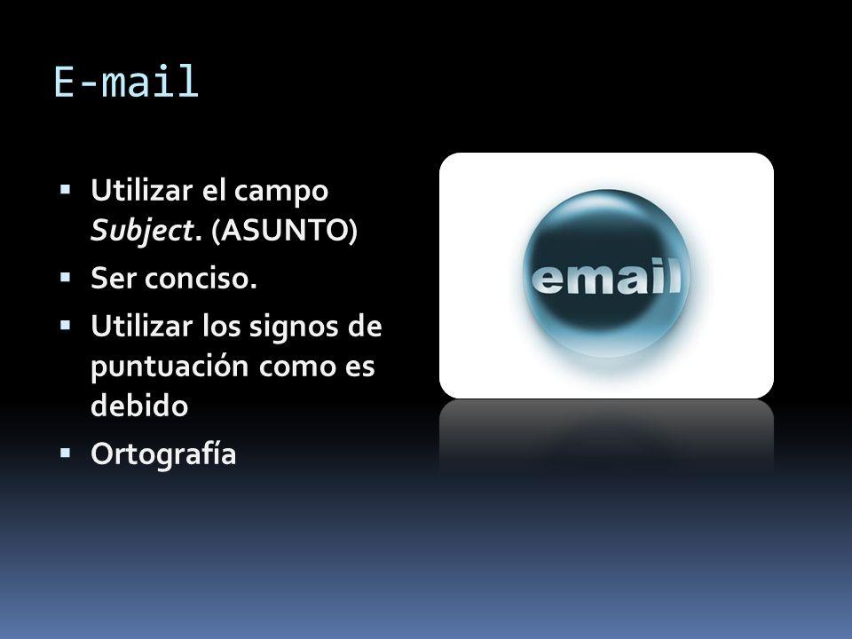 E-mail Utilizar el campo Subject. (ASUNTO) Ser conciso. Utilizar los signos de puntuación como es debido Ortografía