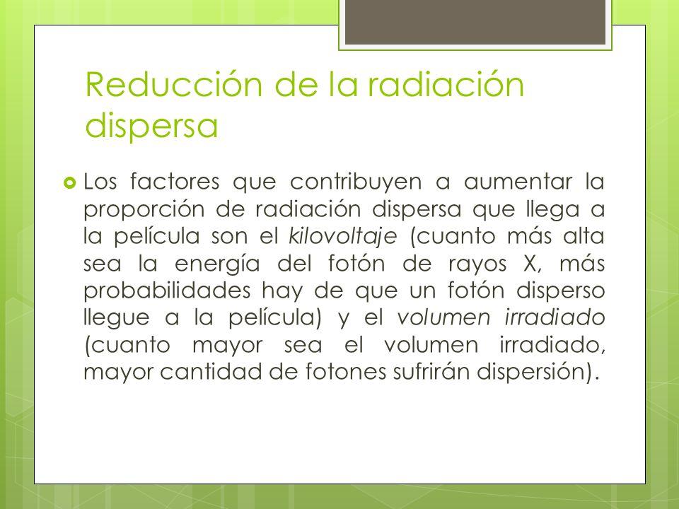 Reducción de la radiación dispersa Los factores que contribuyen a aumentar la proporción de radiación dispersa que llega a la película son el kilovolt