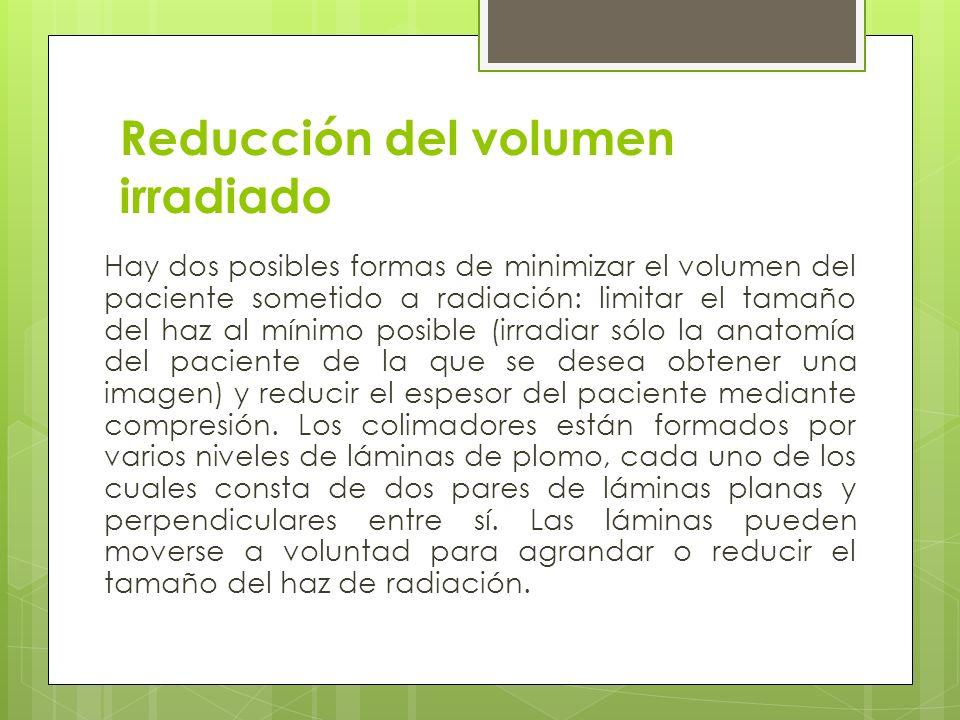 Reducción del volumen irradiado Hay dos posibles formas de minimizar el volumen del paciente sometido a radiación: limitar el tamaño del haz al mínimo
