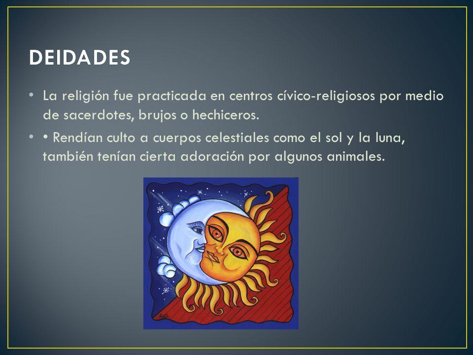 La religión fue practicada en centros cívico-religiosos por medio de sacerdotes, brujos o hechiceros. Rendían culto a cuerpos celestiales como el sol