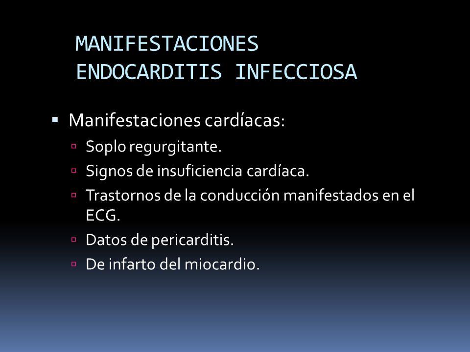 MANIFESTACIONES ENDOCARDITIS INFECCIOSA Manifestaciones cardíacas: Soplo regurgitante. Signos de insuficiencia cardíaca. Trastornos de la conducción m