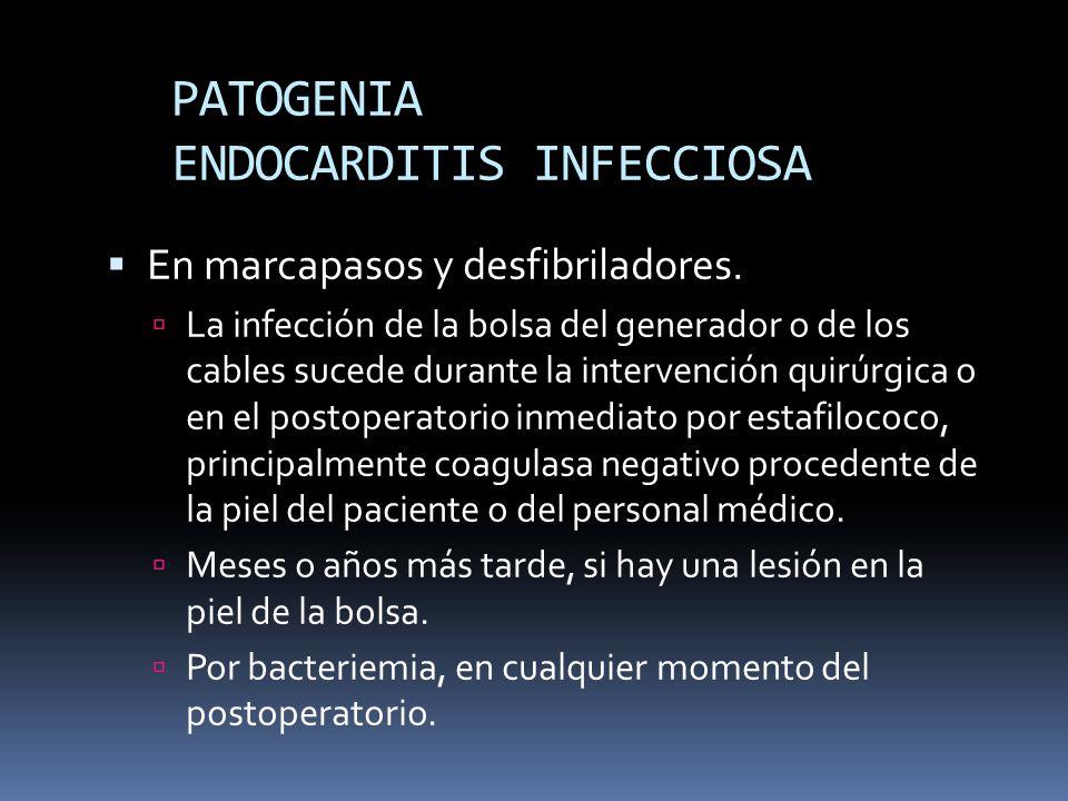 PATOGENIA ENDOCARDITIS INFECCIOSA En marcapasos y desfibriladores. La infección de la bolsa del generador o de los cables sucede durante la intervenci