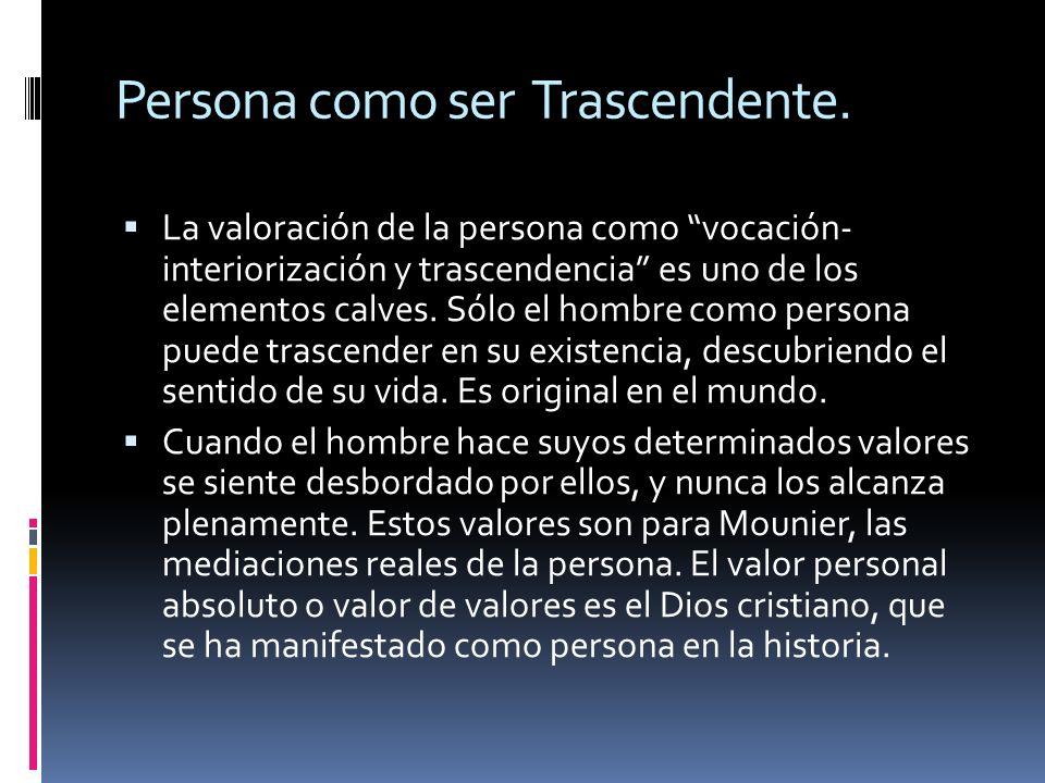 Persona como ser Trascendente. La valoración de la persona como vocación- interiorización y trascendencia es uno de los elementos calves. Sólo el homb