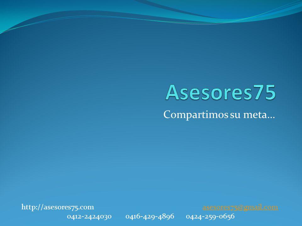 Compartimos su meta… http://asesores75.com asesores75@gmail.comasesores75@gmail.com 0412-24240300416-429-48960424-259-0656