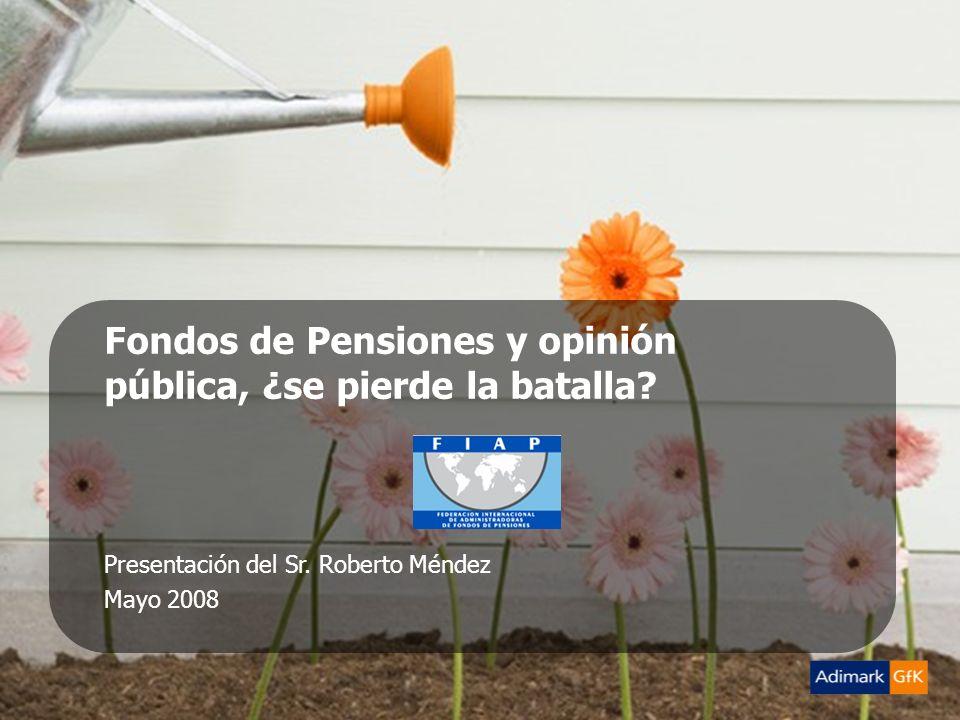 Mayo 2008 El Futuro de las PensionesAdimark-GfK Imagen AFP Mayo 1 Fondos de Pensiones y opinión pública, ¿se pierde la batalla.