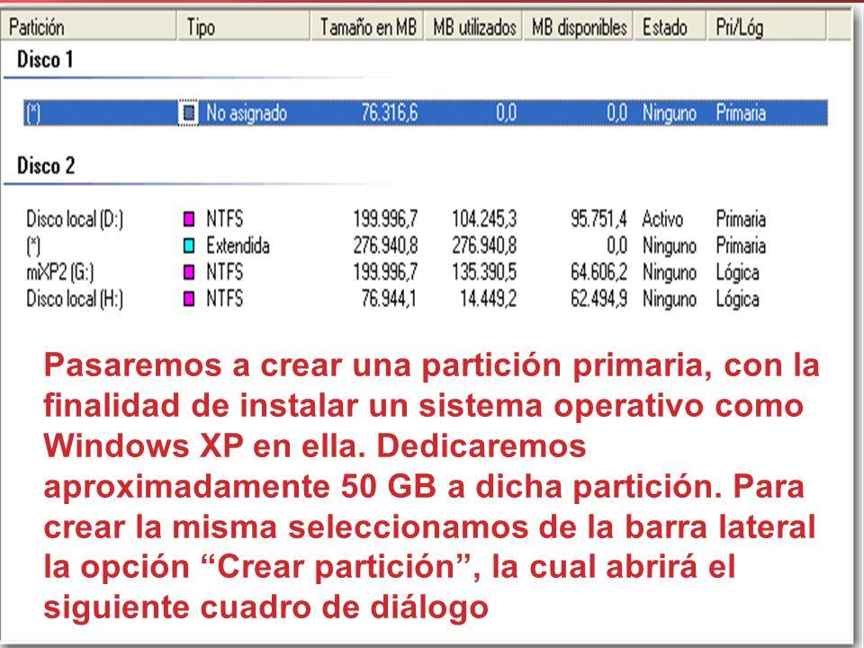 Pasaremos a crear una partición primaria, con la finalidad de instalar un sistema operativo como Windows XP en ella. Dedicaremos aproximadamente 50 GB