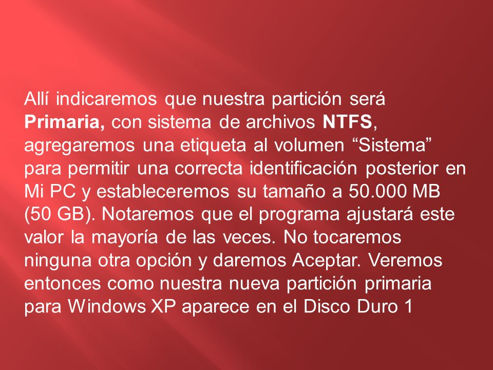 Allí indicaremos que nuestra partición será Primaria, con sistema de archivos NTFS, agregaremos una etiqueta al volumen Sistema para permitir una corr