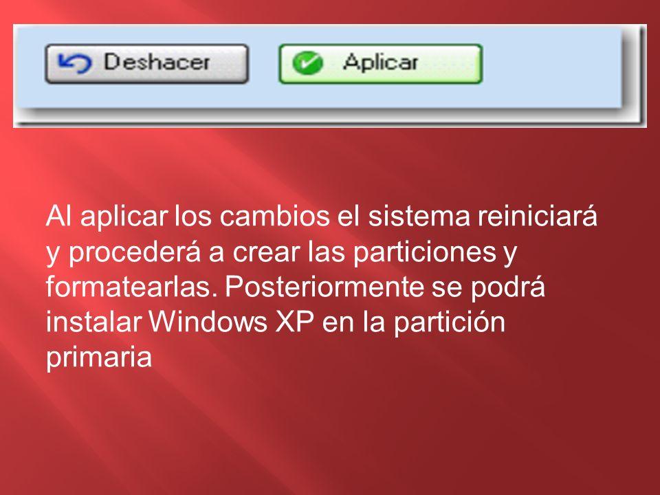 Al aplicar los cambios el sistema reiniciará y procederá a crear las particiones y formatearlas. Posteriormente se podrá instalar Windows XP en la par