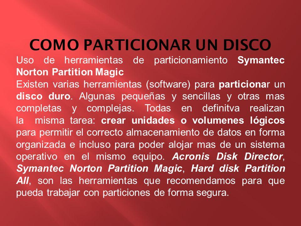 COMO PARTICIONAR UN DISCO Uso de herramientas de particionamiento Symantec Norton Partition Magic Existen varias herramientas (software) para particio