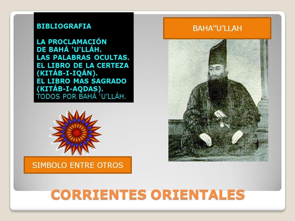 CORRIENTES ORIENTALES CORRIENTES ORIENTALES SIMBOLO ENTRE OTROS BAHAULLAH BIBLIOGRAFIA LA PROCLAMACIÓN DE BAHÁ U LLÁH.