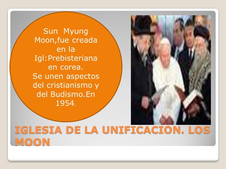 IGLESIA DE LA UNIFICACION.LOS MOON Sun Myung Moon,fue creada en la Igl:Prebisteriana en corea.