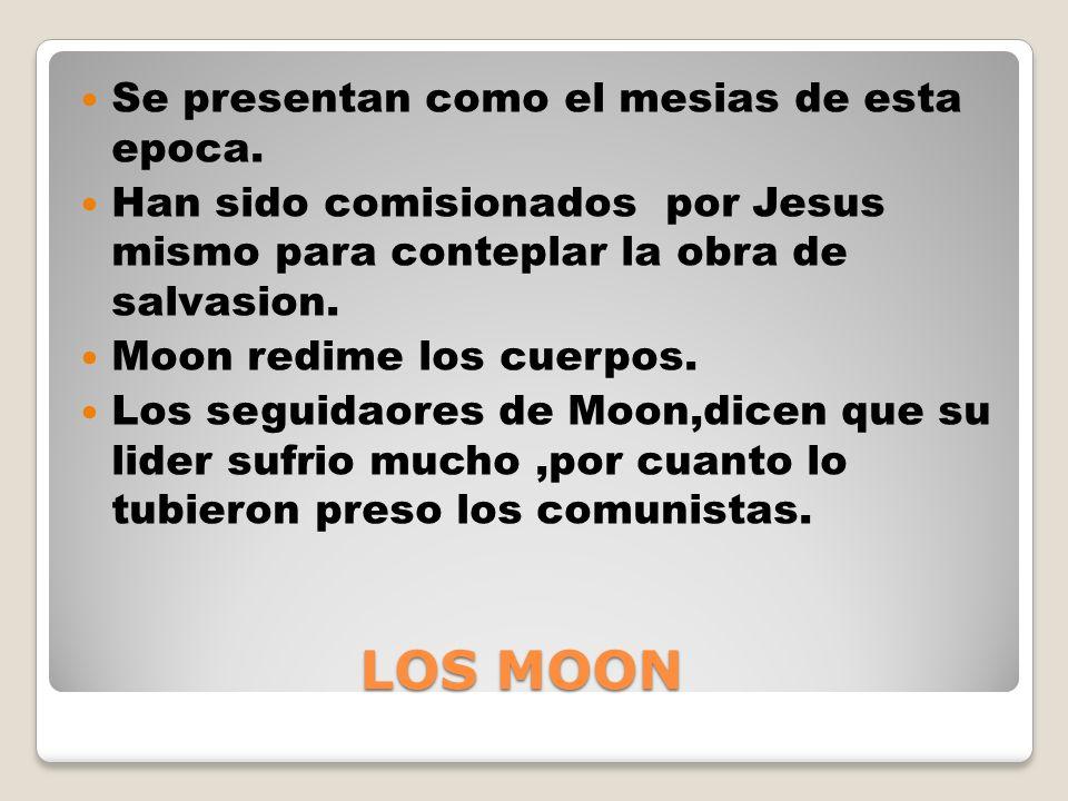 LOS MOON LOS MOON Se presentan como el mesias de esta epoca.