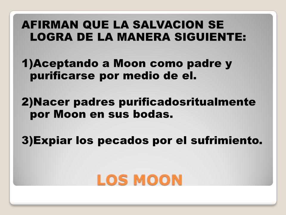 LOS MOON LOS MOON AFIRMAN QUE LA SALVACION SE LOGRA DE LA MANERA SIGUIENTE: 1)Aceptando a Moon como padre y purificarse por medio de el.