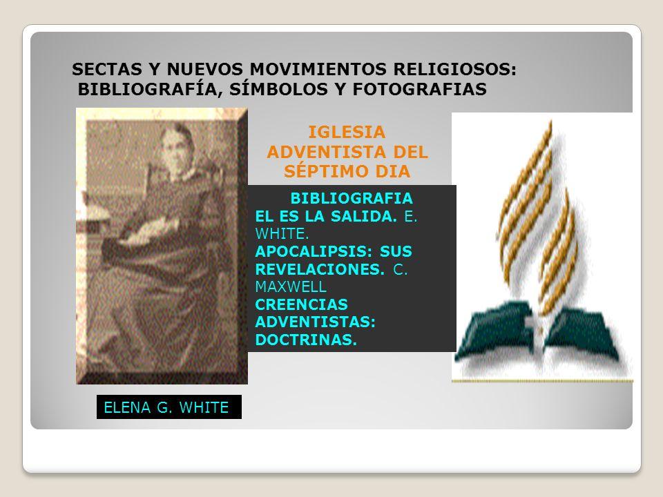 SECTAS Y NUEVOS MOVIMIENTOS RELIGIOSOS: BIBLIOGRAFÍA, SÍMBOLOS Y FOTOGRAFIAS IGLESIA ADVENTISTA DEL SÉPTIMO DIA C.