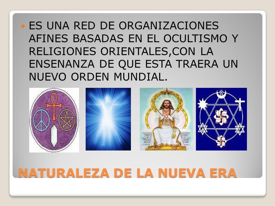 NATURALEZA DE LA NUEVA ERA ES UNA RED DE ORGANIZACIONES AFINES BASADAS EN EL OCULTISMO Y RELIGIONES ORIENTALES,CON LA ENSENANZA DE QUE ESTA TRAERA UN NUEVO ORDEN MUNDIAL.