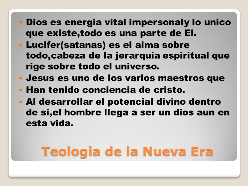 Teologia de la Nueva Era Teologia de la Nueva Era Dios es energia vital impersonaly lo unico que existe,todo es una parte de El.