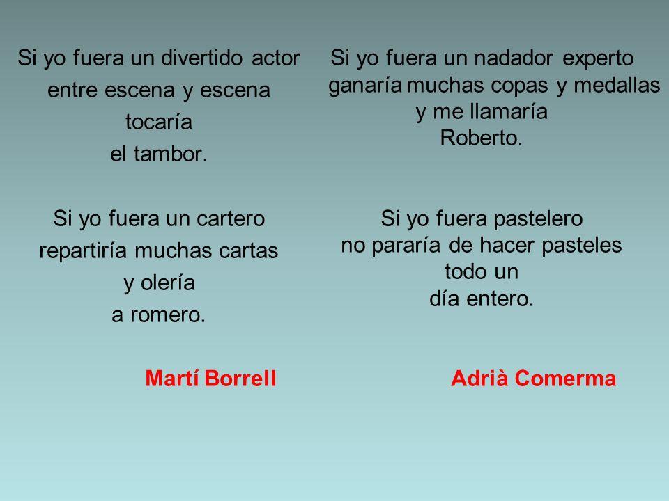 Si yo fuera un divertido actor entre escena y escena tocaría el tambor. Si yo fuera un cartero repartiría muchas cartas y olería a romero. Martí Borre