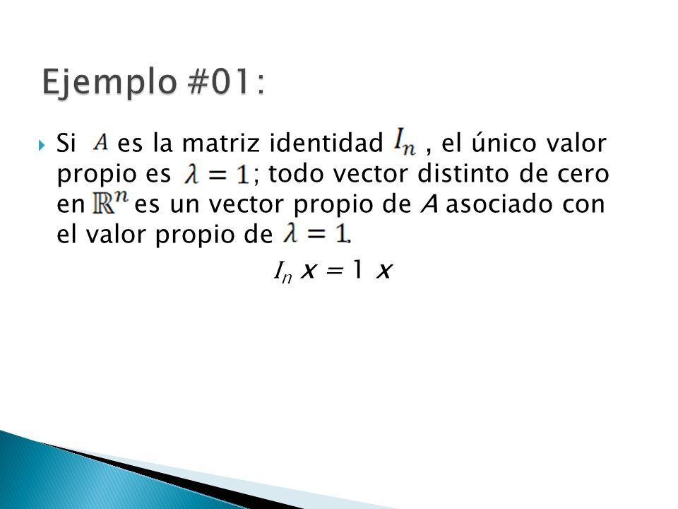 Si es la matriz identidad, el único valor propio es ; todo vector distinto de cero en es un vector propio de A asociado con el valor propio de. I n x